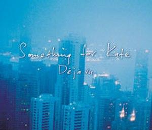 Déjà Vu (Something for Kate song) - Image: Deja something