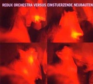 Redux Orchestra versus Einstürzende Neubauten - Image: EN Redux front