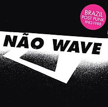 Various - Não Wave - Brazilian Post Punk 1982 - 1988
