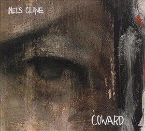 Coward (Nels Cline album) - Image: Coward (Nels Cline album)