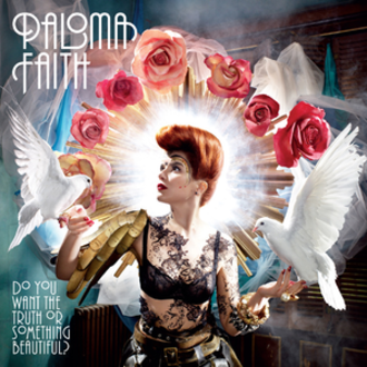Do You Want the Truth or Something Beautiful? - Image: Do You Want the Truth or Something Beautiful? by Paloma Faith