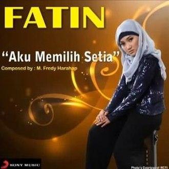 Aku Memilih Setia - Image: Fatin Shidqia
