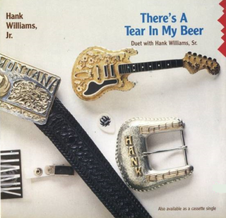 Theres a Tear in My Beer 1989 single by Hank Williams and Hank Williams Jr.