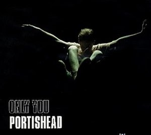 Only You (Portishead song) - Image: Portishead Only You