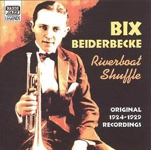Riverboat Shuffle - The cover of Bix Beiderbecke's recording, Naxos Jazz Legends, 2001.