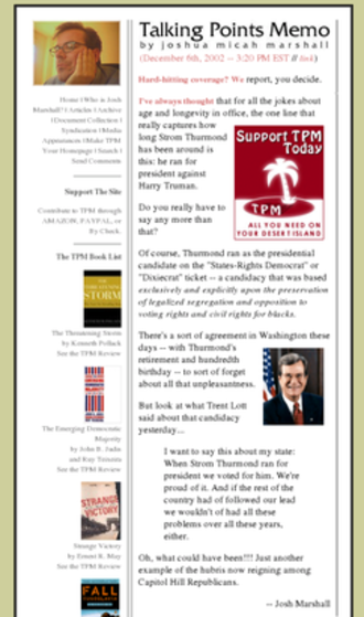 Blog - On 6 December 2002, Josh Marshall's talkingpointsmemo.com blog called attention to U.S. Senator Lott's comments regarding Senator Thurmond. Senator Lott was eventually to resign his Senate leadership position over the matter.