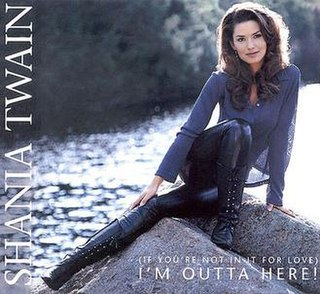 (If Youre Not in It for Love) Im Outta Here! 1995 single by Shania Twain