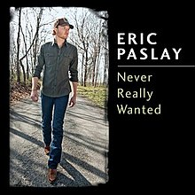 Eric Paslay Never Really Wanted.jpg