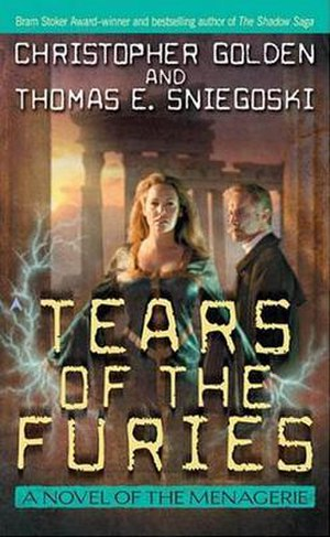 The Menagerie (series) - The Menagerie: Tears of the Furies by Christopher Golden and Thomas E. Sniegoski