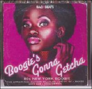 Boogie's Gonna Getcha: '80s New York Boogie - Image: Cover's Gonna Getcha 80s NY Boogie