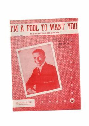 I'm a Fool to Want You - 1951 sheet music cover, Barton Music, New York.