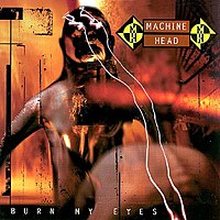 Tus discos de Thrash favoritos 200px-Machine_Head_-_Burn_My_Eyes