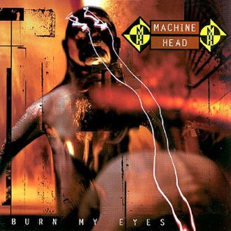 Burn My Eyes - Image: Machine Head Burn My Eyes