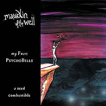 Maudlin of the well My Fruit Psychobells A Seed Combustible.jpg