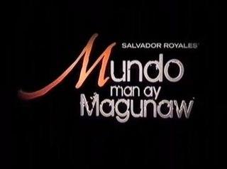 <i>Mundo Man ay Magunaw</i>