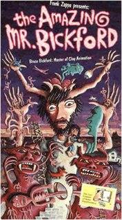 <i>The Amazing Mr. Bickford</i> 1987 film by Bruce Bickford, Frank Zappa