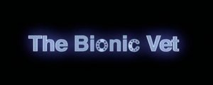 The The Bionic Vet title card