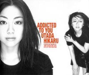 Addicted to You (Utada Hikaru song) - Image: Utada Hikaru Addicted To You