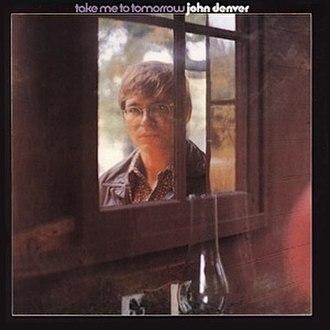 Take Me to Tomorrow - Image: John Denver Take Me to Tomorrow album cover