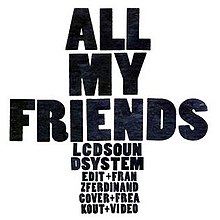 All My Friends Lcd Soundsystem Song Wikipedia