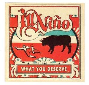 What You Deserve (song) - Image: What You Deserve (Ill Niño)