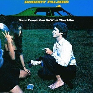 Some People Can Do What They Like - Image: Robert Palmer Some People