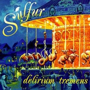 Delirium Tremens (album) - Image: Sulfur Delirium Tremens