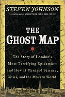 Picture of a book: The Ghost Map: The Story Of London's Most Terrifying Epidemic - And How It Changed Science, Cities, And The Modern World
