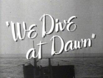 We Dive at Dawn - Title card