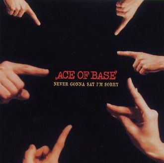 Never Gonna Say I'm Sorry - Image: Ace of Base Never Gonna Say I'm Sorry