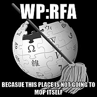 "Image macro meme depicting the Wikipedia globe logo with a mop layered over it; top text: ""WP:RFA""; bottom text: ""BECAUSE THIS PLACE IS NOT GOING TO MOP ITSELF"" with ""BECAUSE"" misspelled"