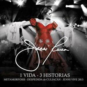 1 Vida - 3 Historias: Metamorfosis - Despedida de Culiacán - Jenni Vive 2013 - Image: 1 Vida, 3 Historias Album Cover