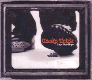 Say Goodbye (Cheap Trick song) 1997 single by Cheap Trick