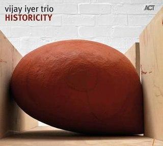 <i>Historicity</i> (album) 2009 studio album by Vijay Iyer Trio