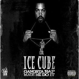Gangsta Rap Made Me Do It - Image: Ice Cube Gangsta Rap Made me do it cover