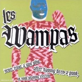 French punk - Album cover Never trust a guy who after having been a punk, is now playing electro by Les Wampas