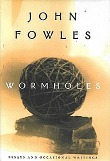 wormholes essays and occasional writings Wormholes - essays and occasional writings is a book containing writings from four decades by the english author john fowles it was forst published in 1998.