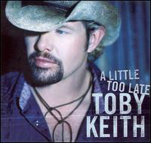 A Little Too Late (Toby Keith song) - Image: A Little Too Late (Toby Keith single cover art)