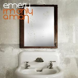 I'm Only a Man - Image: Emery I'm Only a Man