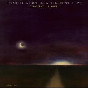 Quarter Moon in a Ten Cent Town - Image: Emmylou Harris Quarter Moonina Ten Cent Town