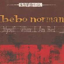 Bebo Norman - Myself When I Am Real 2002