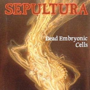 Dead Embryonic Cells - Image: Sepultura Dead Embryonic Cells