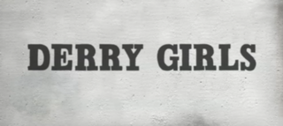 <i>Derry Girls</i> British television series