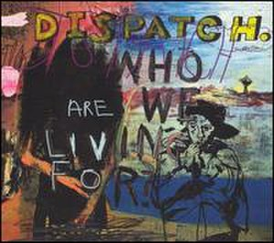Who Are We Living For? - Image: Dispatch whoarewelivingfor