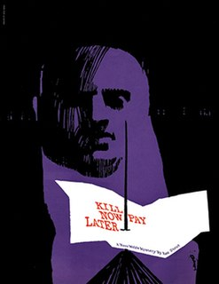 Kill Now—Pay Later