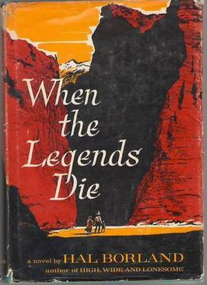 When the Legends Die - Cover of the 1963 Lippincott first edition of When the Legends Die by Hal Borland.