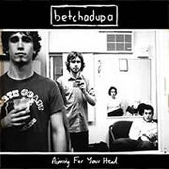 Aiming for Your Head - Image: Betchadupa Aiming For Your Head