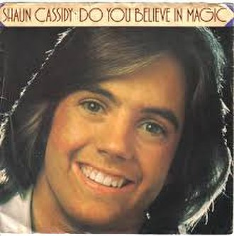 Do You Believe in Magic (song) - Image: Do You Believe in Magic Shaun Cassidy