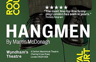 <i>Hangmen</i> (play) Play written by Martin McDonagh
