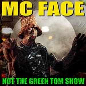 Not the Green Tom Show - Image: Mcfacenotthegreentom show